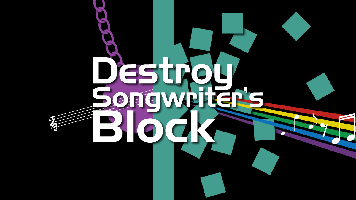 Destroy Songwriters Block