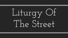 Liturgy Of The Street