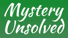 Mystery Unsolved